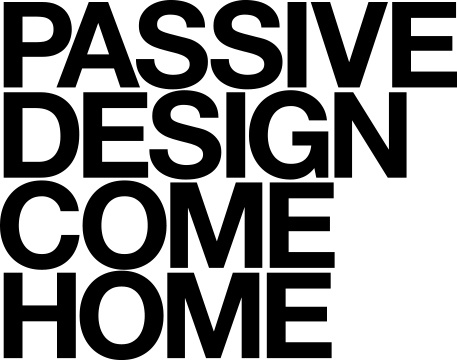 PASSIVE DESIGN COME HOME